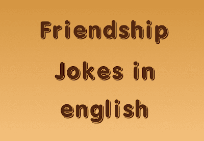 Friendship Jokes in english