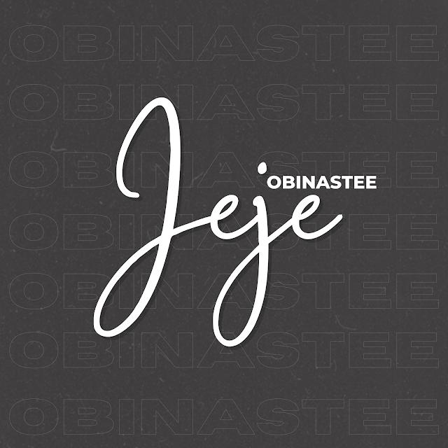[MUSIC] Obinastee - Jeje