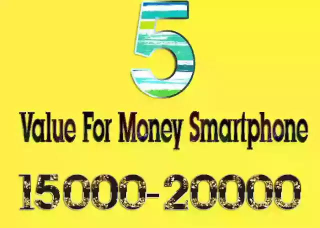 Top 5 Value For Money Smartphones in 15000 to 20000 Rupees