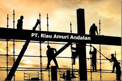 Lowongan Kerja PT. Riau Amuri Andalan Pekanbaru Maret 2019