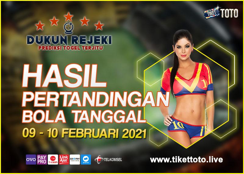 HASIL PERTANDINGAN BOLA 09 – 10 FEBRUARI 2021