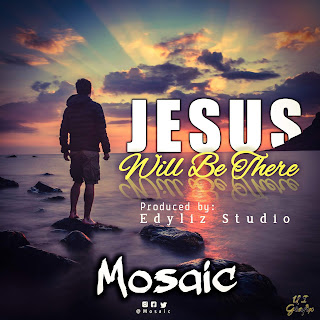 Download Mosaic - Jesus Will Be There
