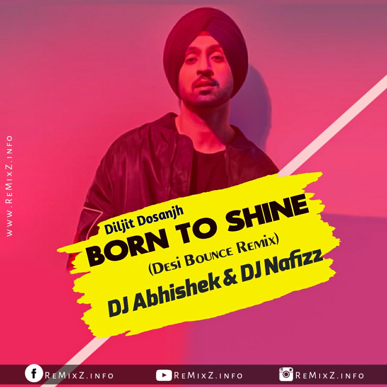 born-To-Shine-Diljit-Dosanjh-DJ Abhishek-DJ-Nafizz.jpg