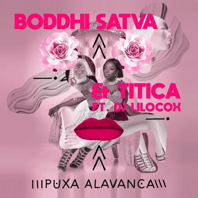 Boddhi Satva & Titica – Puxa Alavanca (feat. Dj Lilocox) 2019