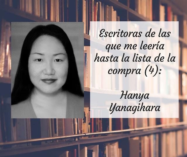 Escritoras de las que me leería hasta la lista de la compra (IV): Hanya Yanagihara