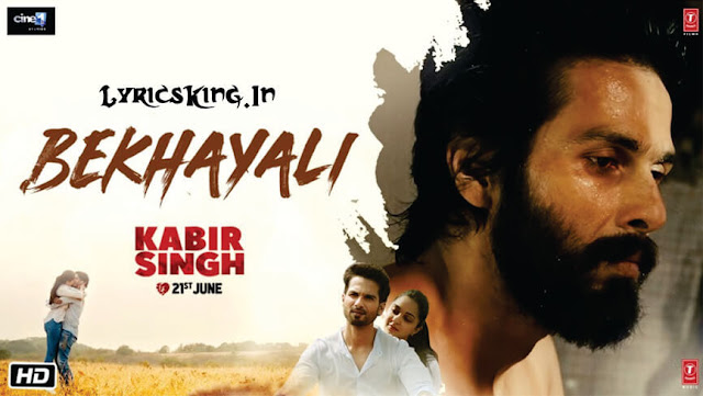 Bekhayali Lyrics Kabir Singh Shahid Kapoor