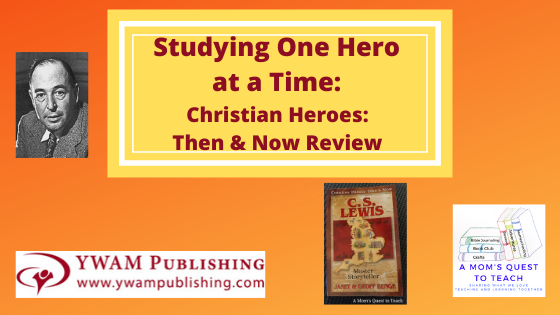 Text: Studying One Hero at a Time: Christian Heroes: Then & Now Review; photo of C.S. Lewis; C.S. Lewis: Master Storyteller book cover; YWAM Publishing logo & A Mom's Quest to Teach Logo