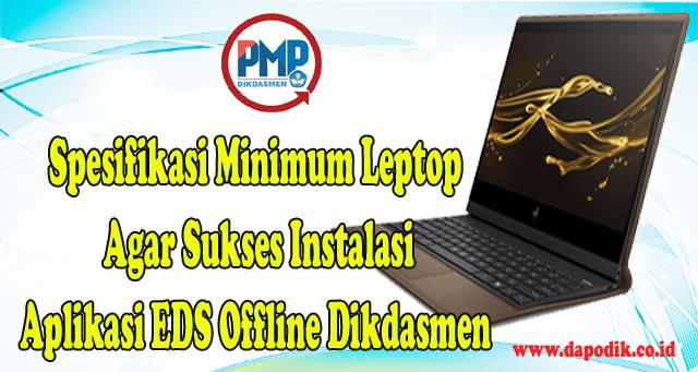 Catat, Spesifikasi Minimum Leptop Anda Agar Sukses Instalasi Aplikasi EDS Offline Dikdasmen (Perangkat Lunak & Keras)