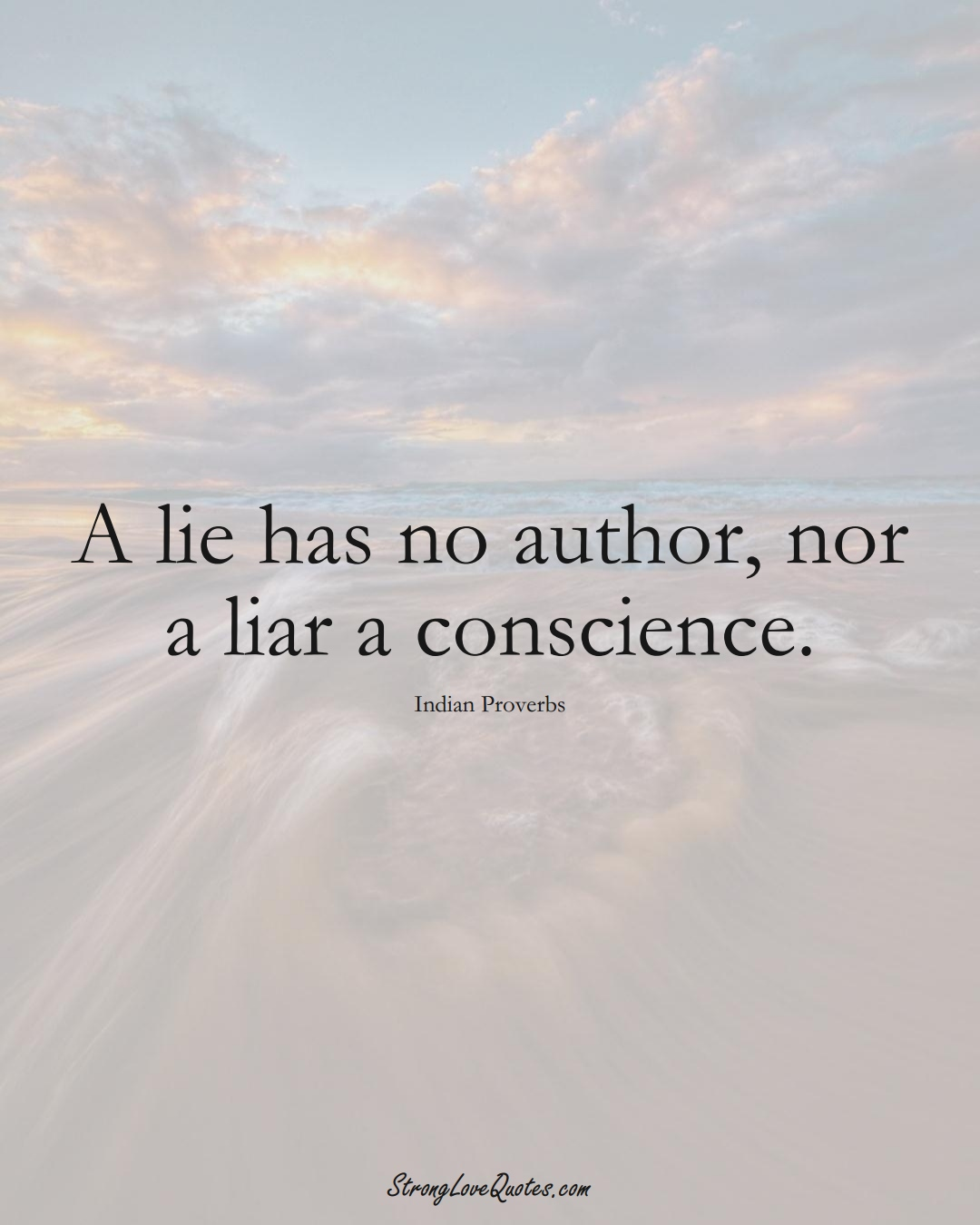 A lie has no author, nor a liar a conscience. (Indian Sayings);  #AsianSayings