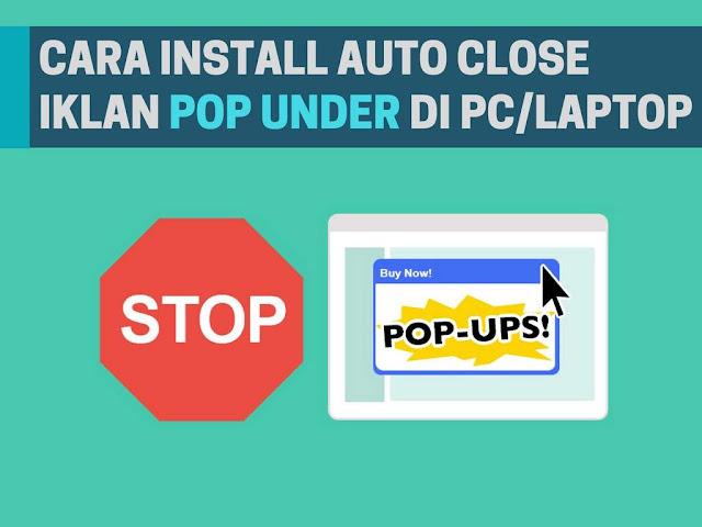 Cara Install Auto Close Iklan Pop Under di PC / Laptop