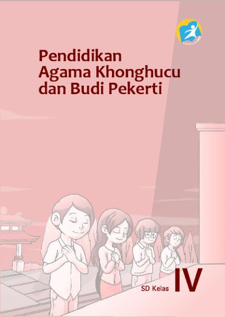 Download Buku Siswa Kurikulum 2013 SD Kelas 4 Mata Pelajaran Pendidikan Agama Konghuchu dan Budi Pekerti