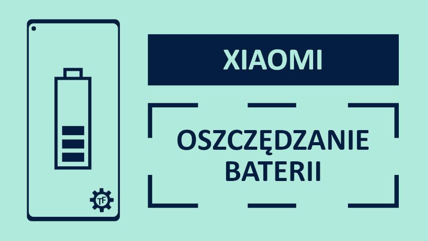 Xiaomi Oszczędzanie baterii Jak je włączyć lub wyłączyć?