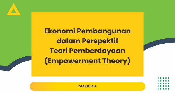 Ekonomi Pembangunan dalam Perspektif Teori Pemberdayaan (Empowerment Theory)