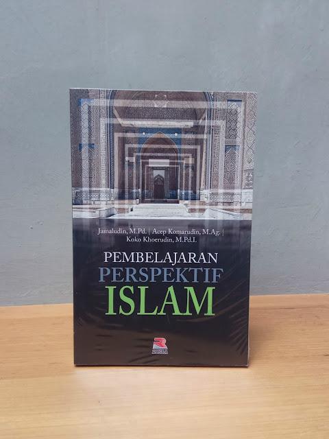 PEMBELAJARAN PERSPEKTIF ISLAM, Jamaludin, M.Pd. , Acep Komarudin, M.Ag. , Koko Koerudin, M.Pd.I