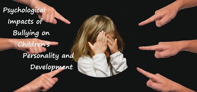 Psychological Impacts of Bullying on Children's Personality and Development