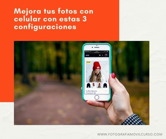Mejora tus fotos de celular con estas 3 configuraciones