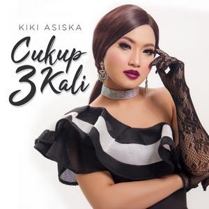 Kiki Asiska - Cukup 3 Kali
