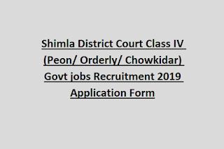 Shimla District Court Class IV (Peon/ Orderly/ Chowkidar) Govt jobs Recruitment 2019 Application Form