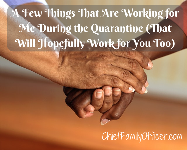 A Few Things That Are Working for Me During the Quarantine (That Will Hopefully Work for You Too)