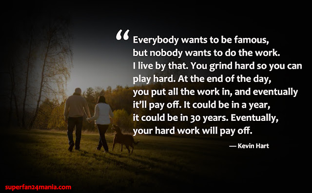 """""""Everybody wants to be famous, but nobody wants to do the work. I live by that. You grind hard so you can play hard. At the end of the day, you put all the work in, and eventually it'll pay off. It could be in a year, it could be in 30 years. Eventually, your hard work will pay off."""""""