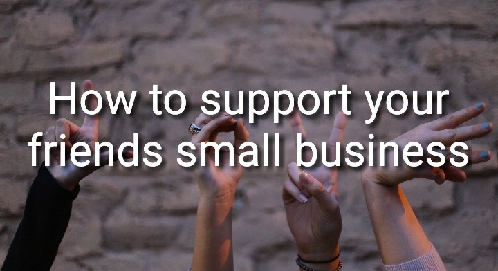 How to support your friends small business