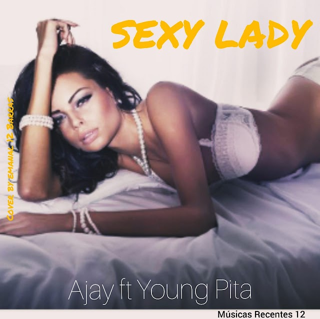 Ajay feat. Young Pita - Sexy Lady