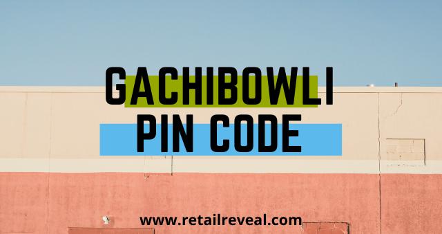 Gachibowli की Pin Code जानिये - RetailReveal