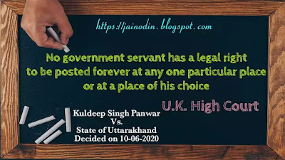 No government servant has a legal right to be posted forever at any one particular place or at a place of his choice