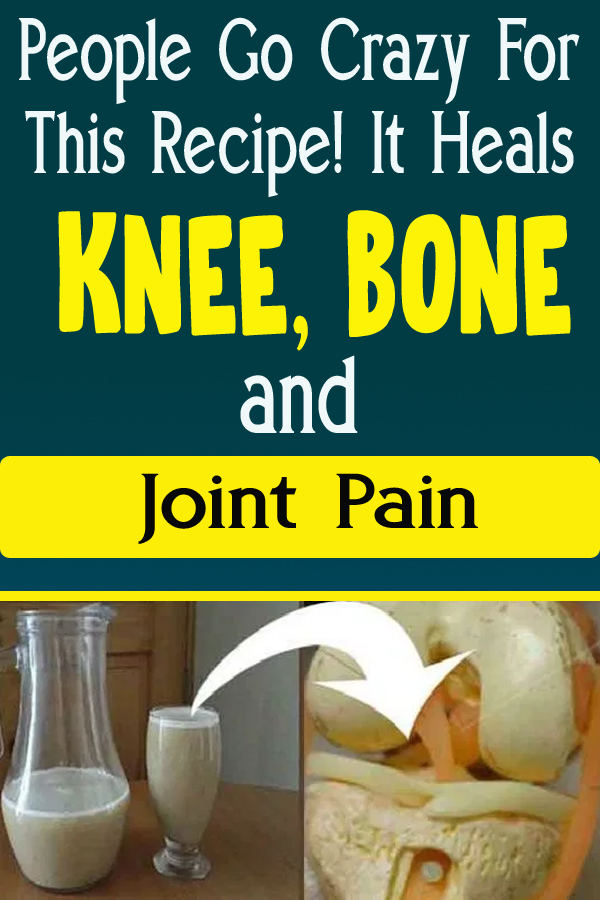 People Go Crazy For This Recipe! It Heals Knee, Bone and Joint Pain