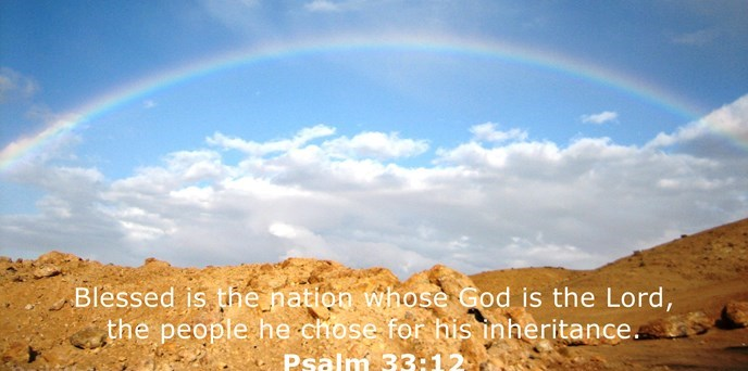 Blessed is the nation whose God is the Lord, the people he chose for his inheritance.