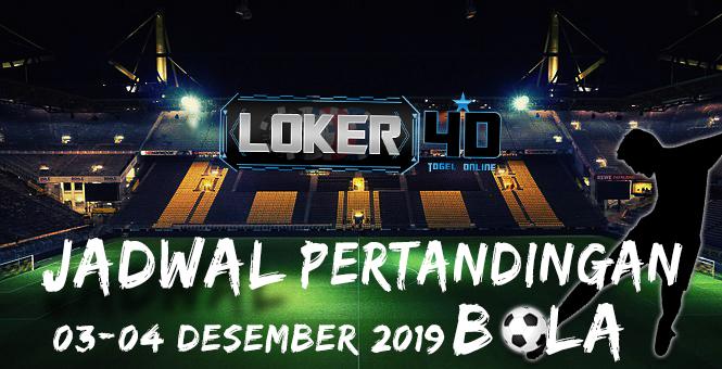 JADWAL PERTANDINGAN BOLA 03 – 04 DESEMBER 2019