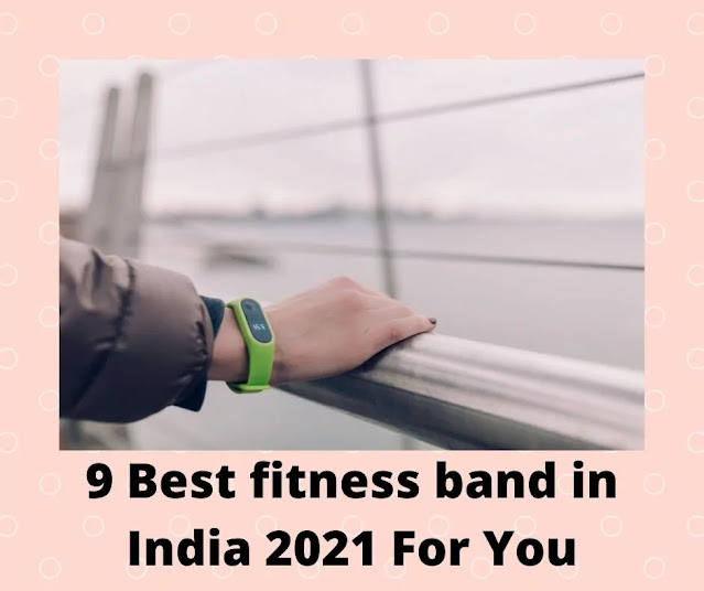9 Best fitness band in India 2021 For You