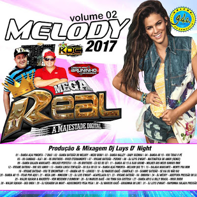 CD MEGA REAL MELODY 2017 VOL. 02 PRODUÇÃO DJ LUYS DNIGHT