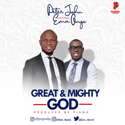 Audio: Peter John Ft. Ema Onyx – Great And Mighty God