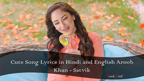 Cute-Song-Lyrics-in-Hindi-and-English-Aroob-Khan-Satvik