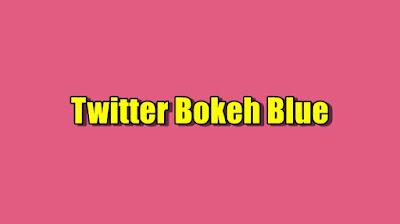 Link Twitter Bokeh Blue Terbaru 2021