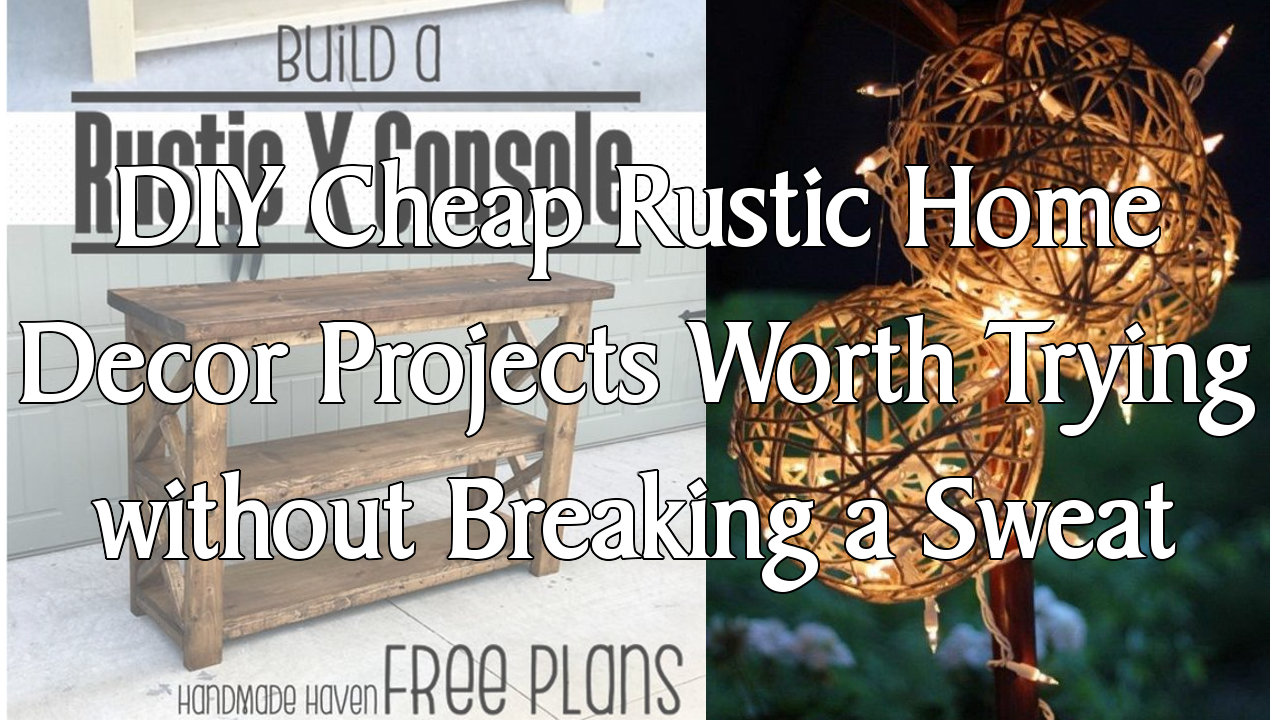 5 DIY Cheap Rustic Home Decor Projects Worth Trying without Breaking a Sweat