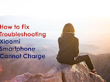 How to Fix Troubleshooting Xiaomi Smartphone Cannot Charge