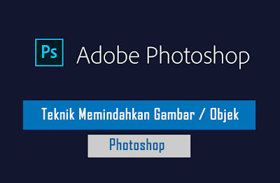 Cara Memindahkan Gambar dalam Adobe Photoshop
