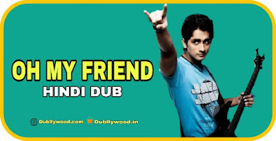 Oh My Friend Hindi Dubbed Movie