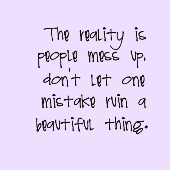 Messed Up Life Quotes: The Reality Is People Mess Up Do Not Let One Mistake