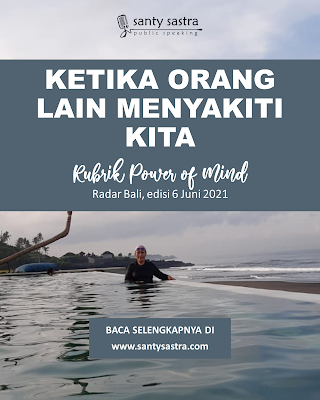 1 - Ketika Orang Lain Menyakiti Kita - Rubrik Power of Mind - Santy Sastra - Radar Bali - Jawa Pos - Santy Sastra Public Speaking