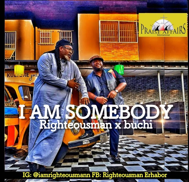[Music + Video] Righteousman ft Buchi – I am Somebody