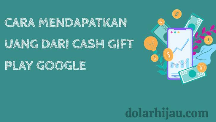 cara mendapatkan uang dari cash gift play google