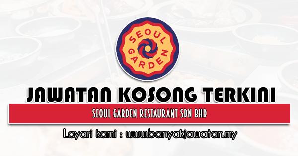 Jawatan Kosong 2021 di Seoul Garden Restaurant Sdn Bhd