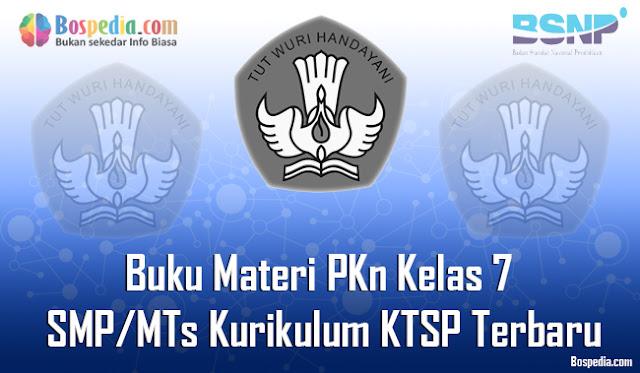 Hai Sahabat bospedia dimana saja berada Lengkap - Buku Materi PKn Kelas 7 SMP/MTs Kurikulum KTSP Terbaru
