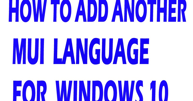 Add Another Language to Windows 10 Single Language or Multi