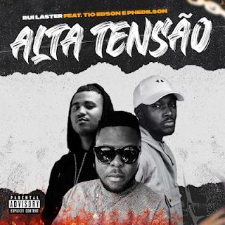 Ruilaster feat. Tio Edson & Phedilson Ananás - Alta Tensão (Rap) [Download]