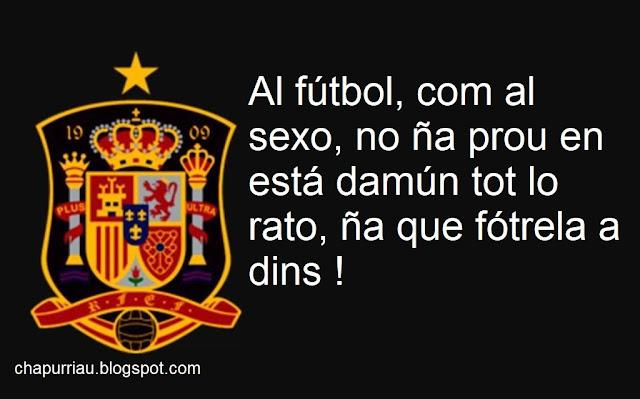 Al fútbol, com al sexo, no ña prou en está damún tot lo rato, ña que fótrela a dins !
