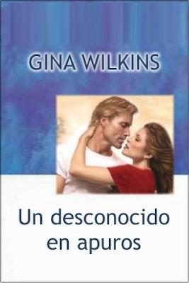 Gina Wilkins - Un desconocido en apuros